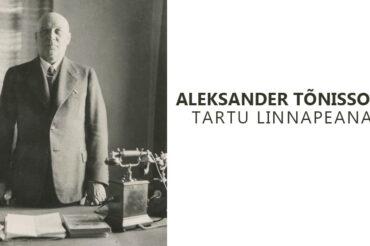 Aleksander Tõnisson Tartu linnapeana