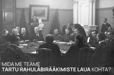 Mida me teame Tartu rahuläbirääkimiste laua kohta?